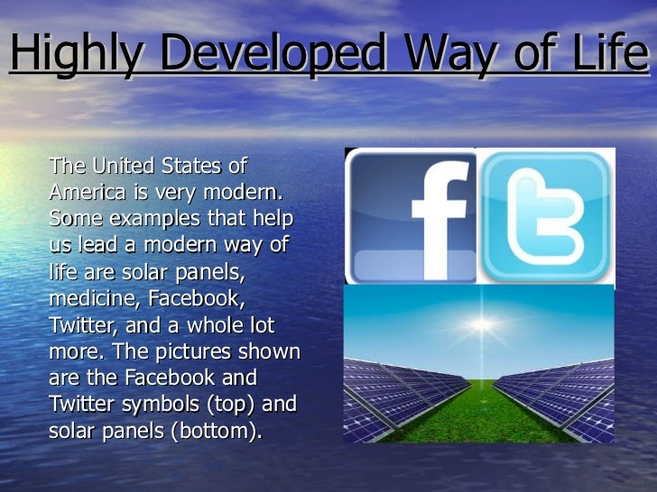 <ul><li>The United States of America is very modern. Some examples that help us lead a modern way of life are solar  panel...