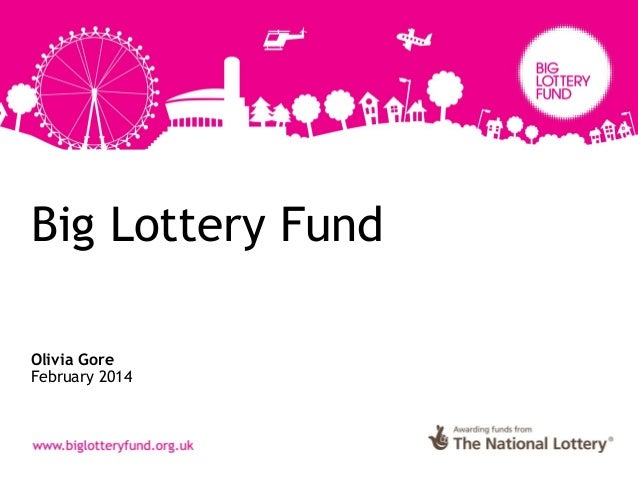 Big Lottery Fund Olivia Gore February 2014
