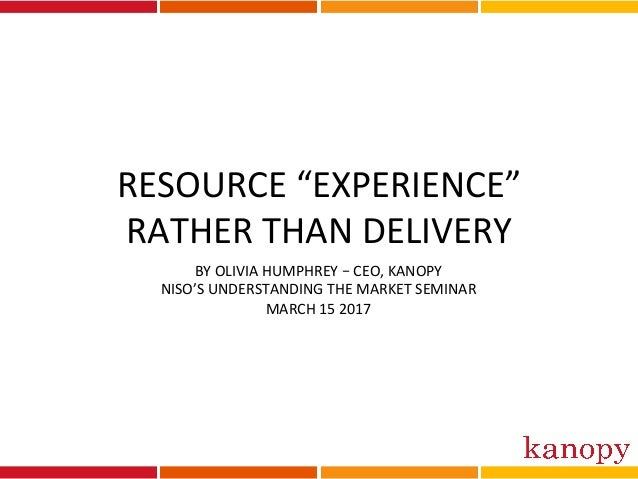 "RESOURCE	""EXPERIENCE""	 RATHER	THAN	DELIVERY	 BY	OLIVIA	HUMPHREY	–	CEO,	KANOPY	 NISO'S	UNDERSTANDING	THE	MARKET	SEMINAR	 MA..."