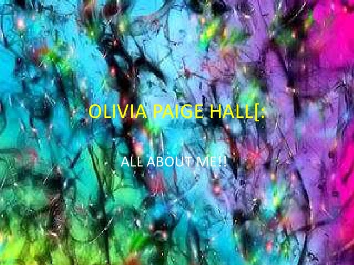 OLIVIA PAIGE HALL[:<br />ALL ABOUT ME!!<br />
