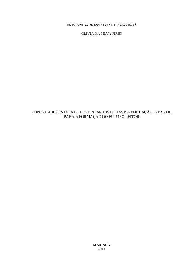 UNIVERSIDADE ESTADUAL DE MARINGÁOLIVIA DA SILVA PIRESCONTRIBUIÇÕES DO ATO DE CONTAR HISTÓRIAS NA EDUCAÇÃO INFANTILPARA A F...