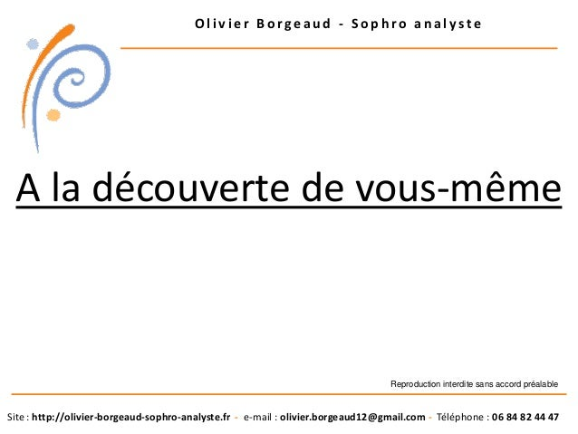 Olivier Borgeaud - Sophro analyste  A la découverte de vous-même  Reproduction interdite sans accord préalable  Site : htt...