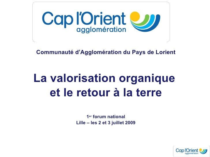 <ul><li>Communauté d'Agglomération du Pays de Lorient </li></ul><ul><li>La valorisation organique  </li></ul><ul><li>et le...