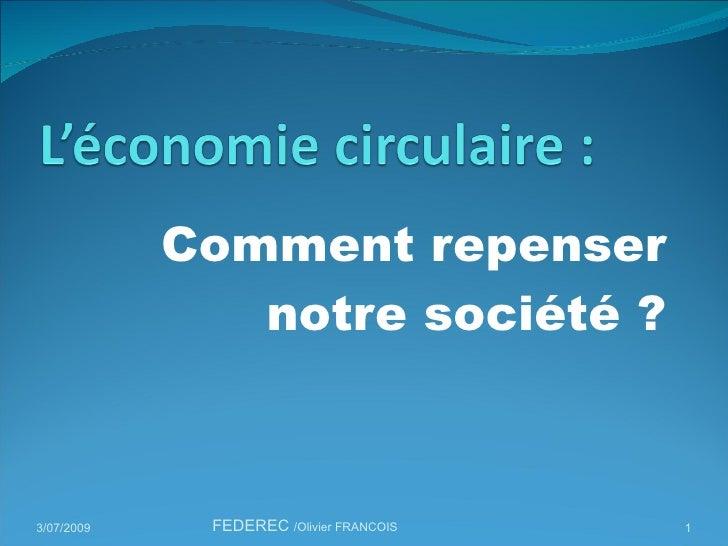 Comment repenser notre société ? 3/07/2009 FEDEREC  /Olivier FRANCOIS