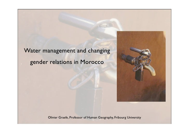 Water management and changing   gender relations in Morocco             Olivier Graefe, Professor of Human Geography, Frib...