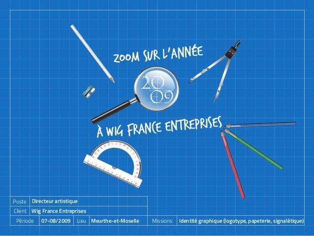 LieuPériode Client Poste Missions 20 09 Zoom sur l'année à wig france entreprises Meurthe-et-Moselle07-08/2009 Wig France ...