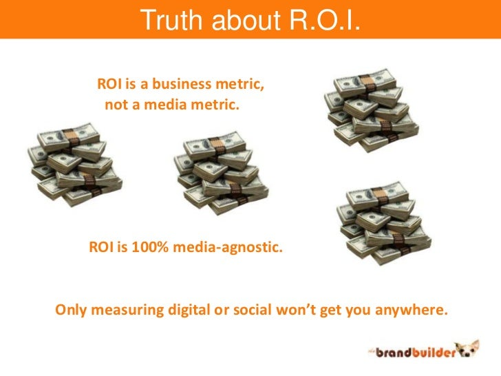 Truth about R.O.I.<br />ROI is a business metric,<br />  not a media metric.<br />ROI is 100% media-agnostic.<br />Only me...