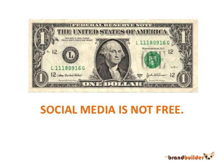 SOCIAL MEDIA IS NOT FREE.<br />