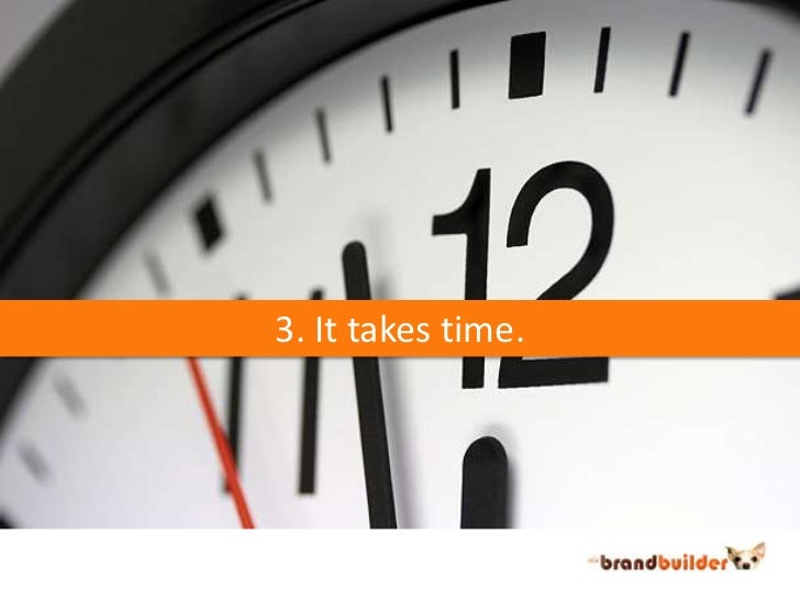 3. It takes time.<br />