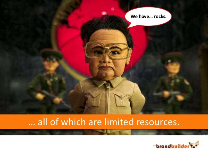We have… rocks.<br />… all of which are limited resources.<br />