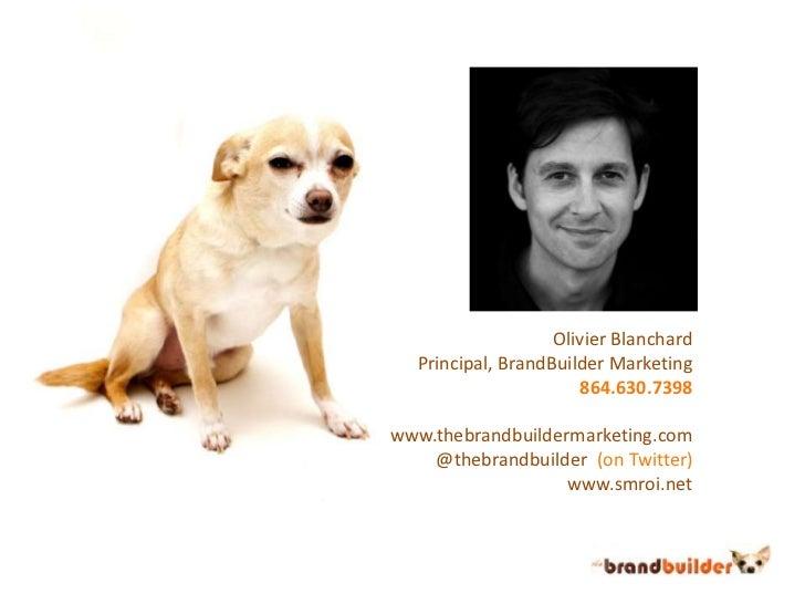 Olivier Blanchard<br />Principal, BrandBuilder Marketing<br />864.630.7398<br />www.thebrandbuildermarketing.com<br />@the...
