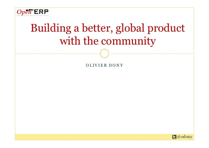 Building a better, global product      with the community           OLIVIER DONY                               @odony