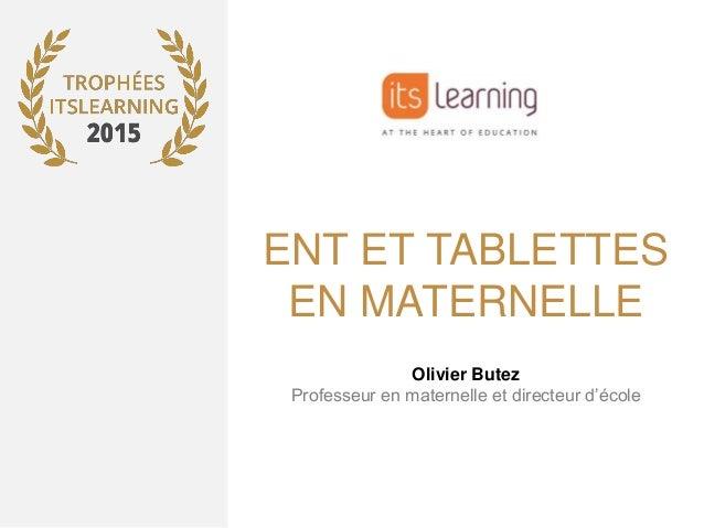 ENT ET TABLETTES EN MATERNELLE Olivier Butez Professeur en maternelle et directeur d'école