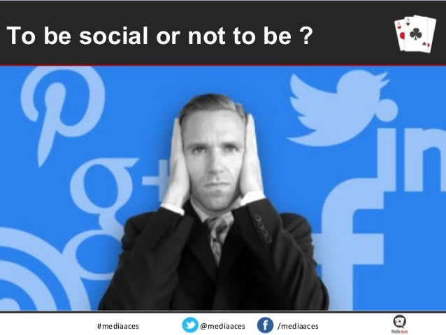To be social or not to be ?  #mediaaces  @mediaaces  /mediaaces