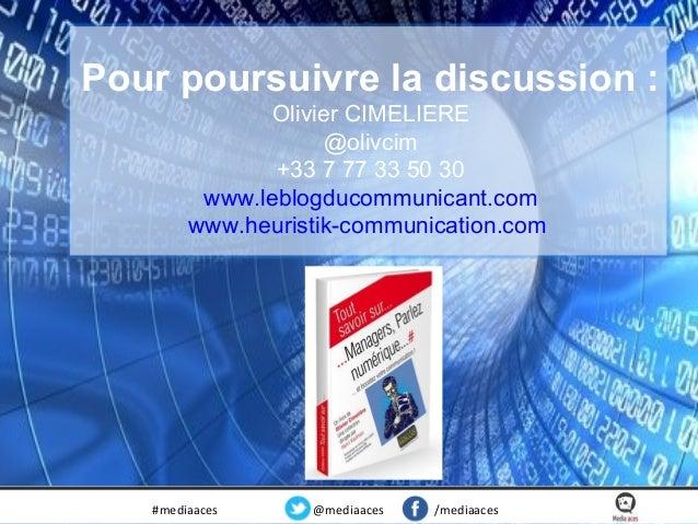 Pour poursuivre la discussion : Olivier CIMELIERE @olivcim +33 7 77 33 50 30 www.leblogducommunicant.com www.heuristik-com...