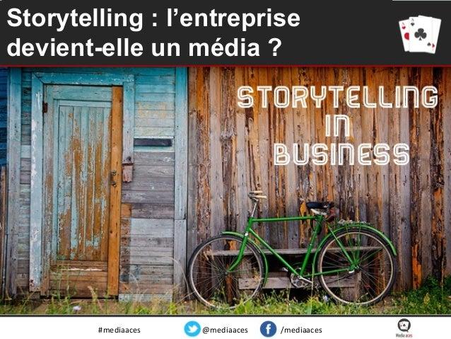 Storytelling : l'entreprise devient-elle un média ?  #mediaaces  @mediaaces  /mediaaces