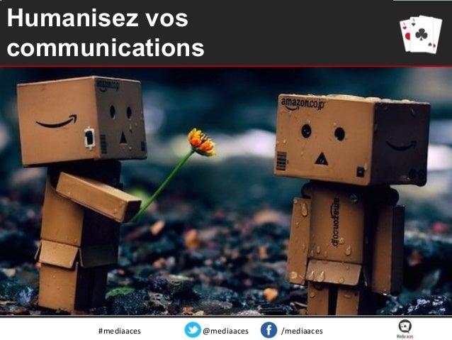 Humanisez vos communications  #mediaaces  @mediaaces  /mediaaces