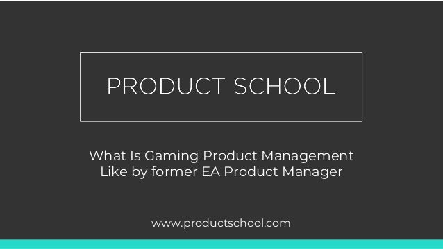 What Is Gaming Product Management Like by former EA Product Manager www.productschool.com