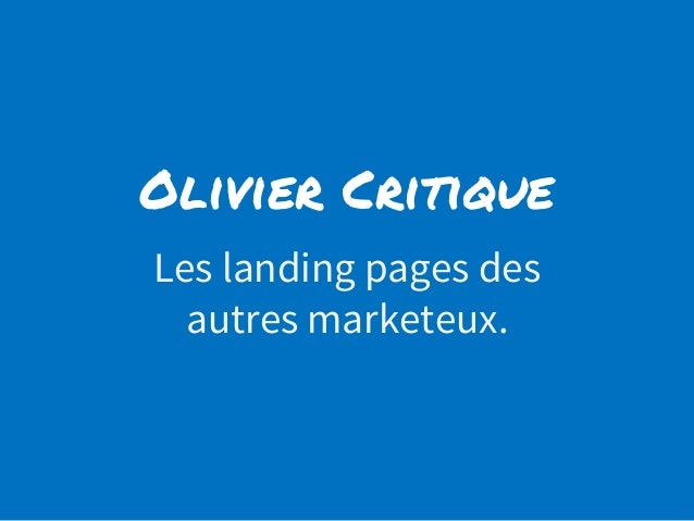 Olivier Critique Les landing pages des autres marketeux.