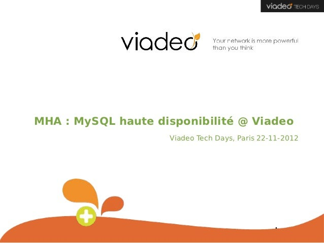MHA: MySQL haute disponibilité @ Viadeo                    Viadeo Tech Days, Paris 22-11-2012