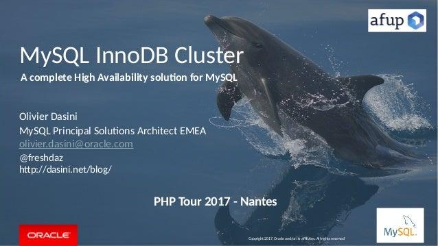 MySQL InnoDB Cluster Olivier Dasini MySQL Principal Solutions Architect EMEA olivier.dasini@oracle.com @freshdaz http://da...