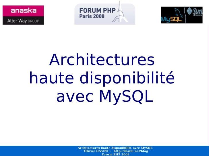 Architectureshaute disponibilité   avec MySQL    Architectures haute disponibilité avec MySQL MySQL           Architecture...