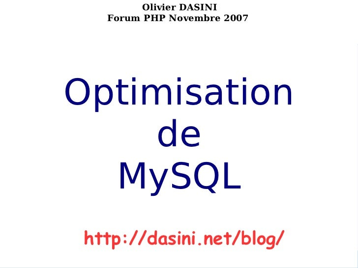 http://dasini.net/blog/  Olivier DASINI                   Forum PHP Novembre 2007           Optimisation               de ...