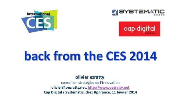 back from the CES 2014 olivier ezratty conseil en stratégies de l'innovation olivier@oezratty.net, http://www.oezratty.net...