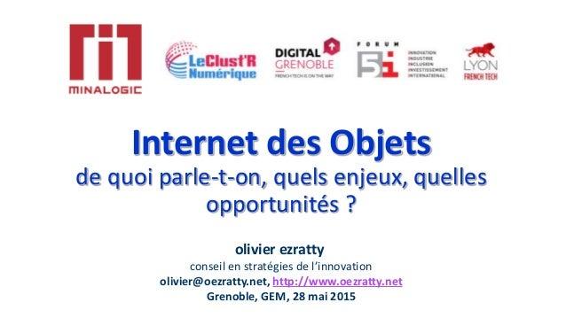 Internet des Objets de quoi parle-t-on, quels enjeux, quelles opportunités ? olivier ezratty conseil en stratégies de l'in...