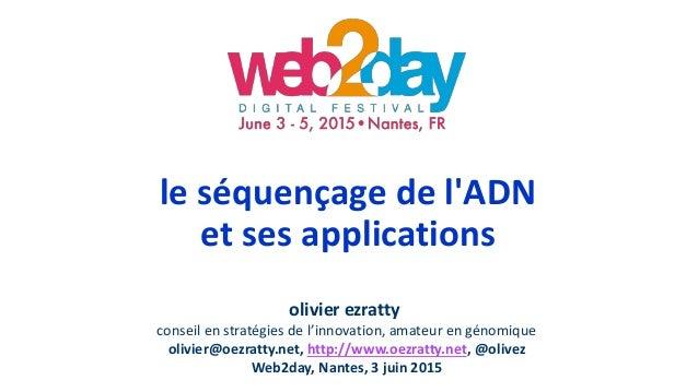 le séquençage de l'ADN et ses applications olivier ezratty conseil en stratégies de l'innovation, amateur en génomique oli...