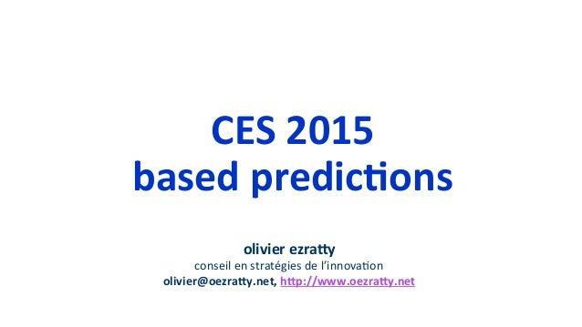 CES  2015   based  predic2ons   olivier  ezra8y     conseil  en  stratégies  de  l'innova1on   oli...
