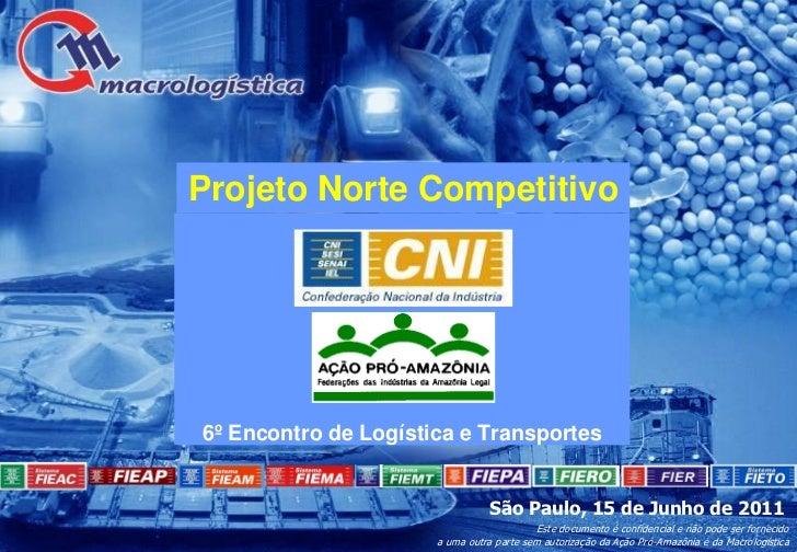 Projeto Norte Competitivo6º Encontro de Logística e Transportes                                 São Paulo, 15 de Junho de ...