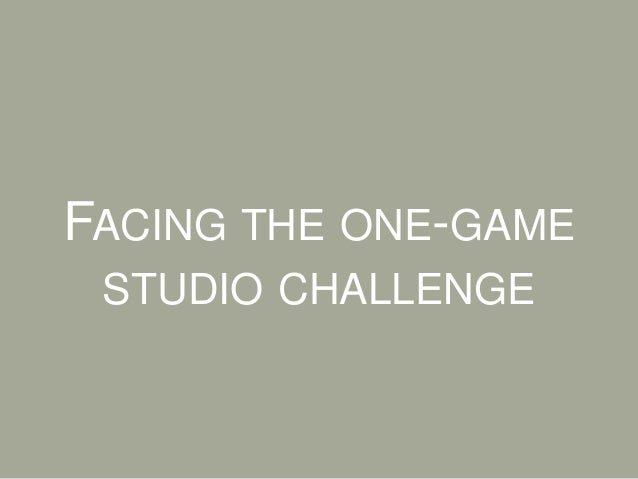 FACING THE ONE-GAMESTUDIO CHALLENGE