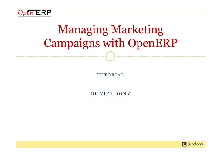 Managing MarketingCampaigns with OpenERP        TUTORIAL       OLIVIER DONY                         @odony