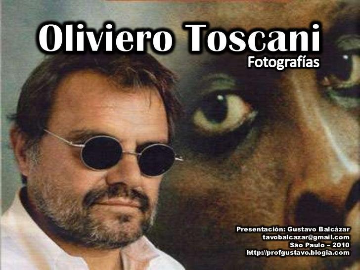 OlivieroToscani<br />Fotografías<br />Presentación: Gustavo Balcázar<br />tavobalcazar@gmail.com<br />São Paulo – 2010<br...