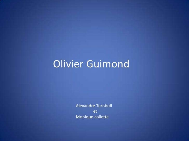 Olivier Guimond<br />Alexandre Turnbull<br />                et<br />Monique collette<br />
