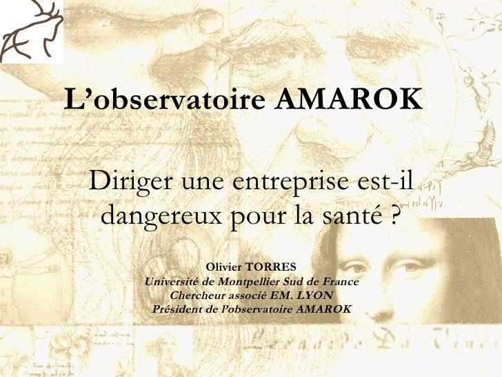 L'observatoire AMAROK  Diriger une entreprise est-il dangereux pour la santé? Olivier TORRES Université de Montpellier Su...