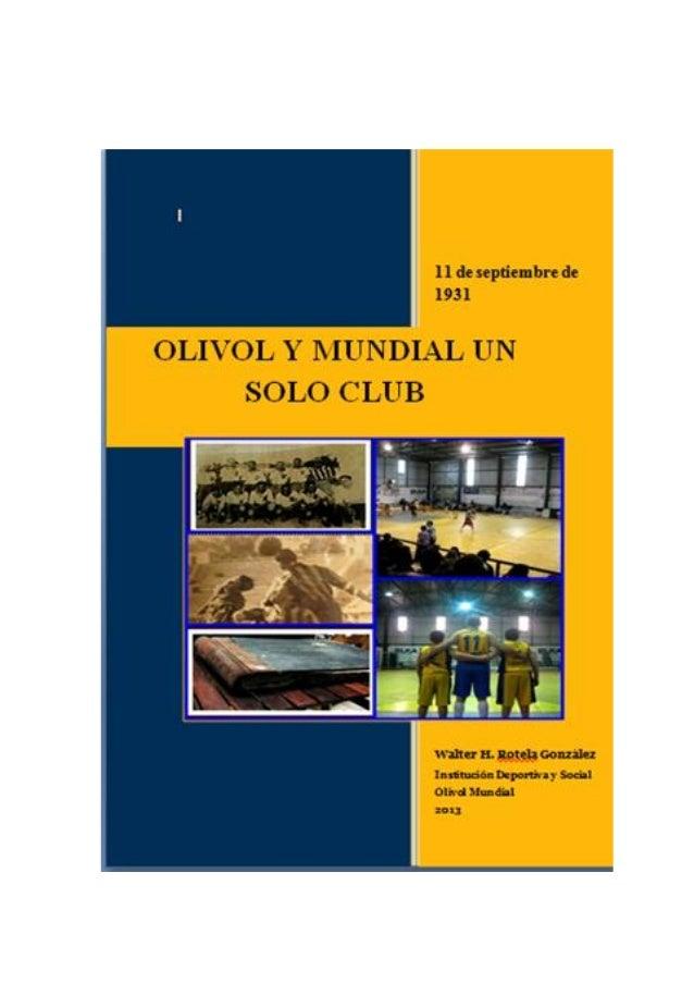 Olivol y Mundial un solo club – Walter H. Rotela González  OLIVOL Y MUNDIAL UN SOLO CLUB 11 de septiembre de 1931  OLIVOL ...