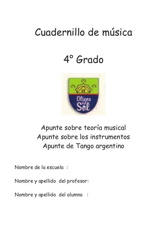 Cuadernillo de música 4° Grado Apunte sobre teoría musical Apunte sobre los instrumentos Apunte de Tango argentino Nombre ...