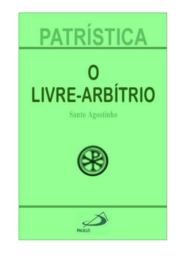 SANTO AGOSTINHO O LIVRE ARBÍTRIO 2ª edição PAULUS Digitalizado por HIZRAEUDJS www.semeadoresdapalavra.net Nossos e-books s...