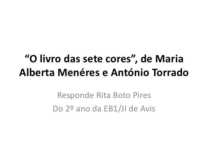 """""""O livro das sete cores"""", de MariaAlberta Menéres e António Torrado       Responde Rita Boto Pires      Do 2º ano da EB1/J..."""