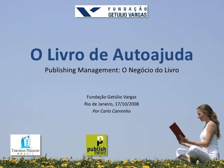 O Livro de AutoajudaPublishing Management: O Negócio do Livro<br />Fundação Getúlio Vargas<br />Rio de Janeiro, março de 2...
