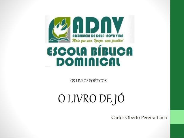 OS LIVROS POÉTICOS O LIVRO DE JÓ Carlos Oberto Pereira Lima
