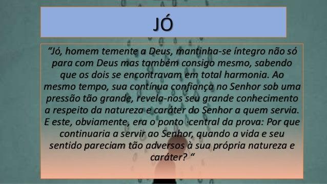 """JÓ """"Jó, homem temente a Deus, mantinha-se íntegro não só para com Deus mas também consigo mesmo, sabendo que os dois se en..."""
