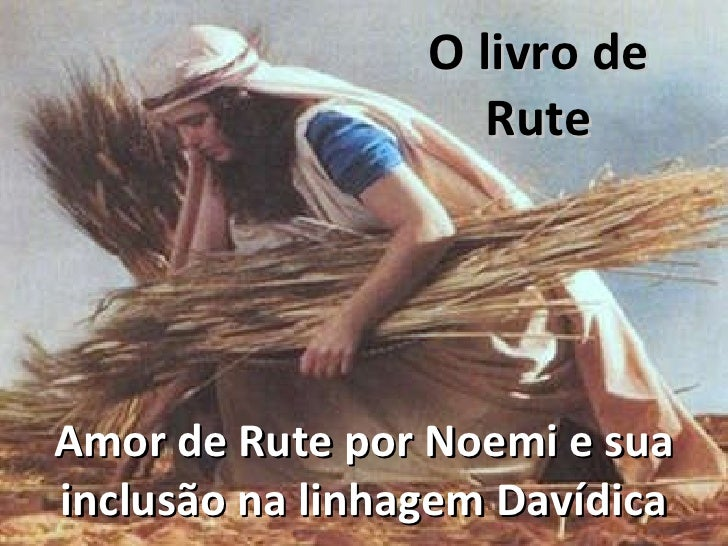 O livro de Rute Amor de Rute por Noemi e sua inclusão na linhagem Davídica