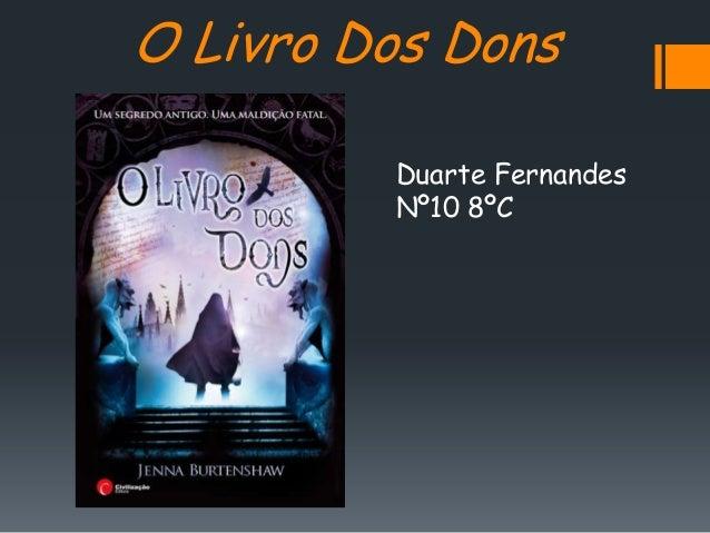 O Livro Dos Dons         Duarte Fernandes         Nº10 8ºC