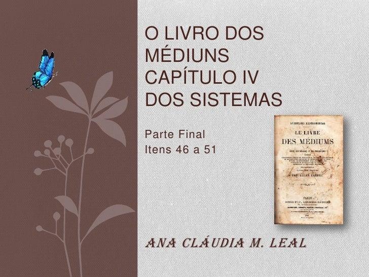 O LIVRO DOSMÉDIUNSCAPÍTULO IVDOS SISTEMASParte FinalItens 46 a 51Ana Cláudia M. Leal