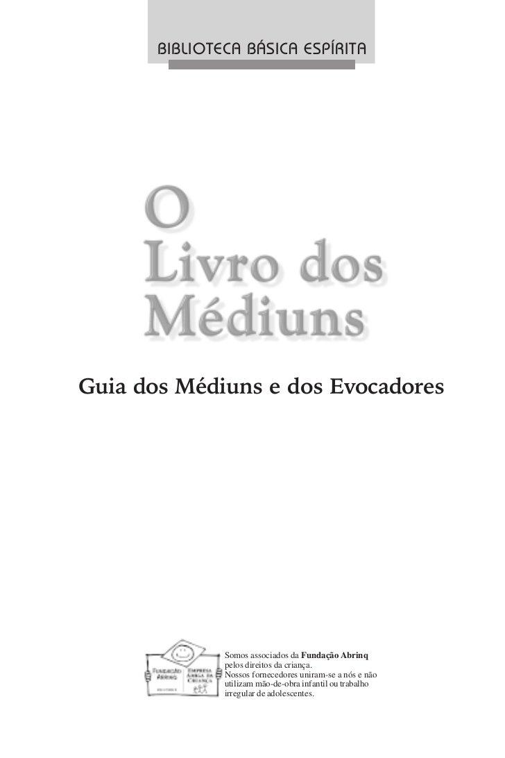 BIBLIOTECA BÁSICA ESPÍRITAGuia dos Médiuns e dos Evocadores               Somos associados da Fundação Abrinq             ...