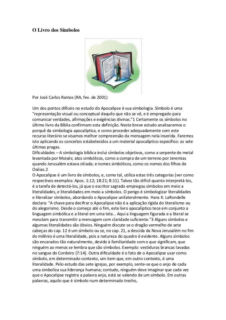 O Livro dos SímbolosPor José Carlos Ramos (RA, fev. de 2001)Um dos pontos difíceis no estudo do Apocalipse é sua simbologi...