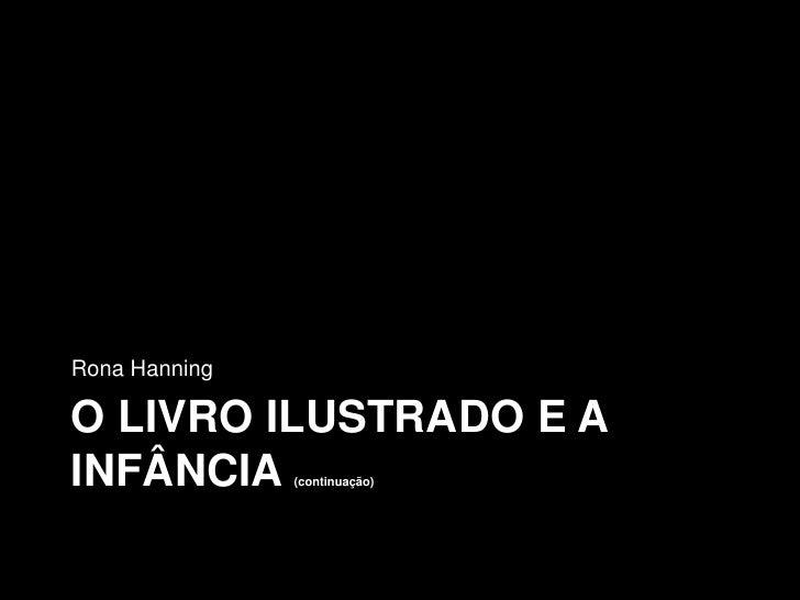 Rona HanningO LIVRO ILUSTRADO E AINFÂNCIA       (continuação)